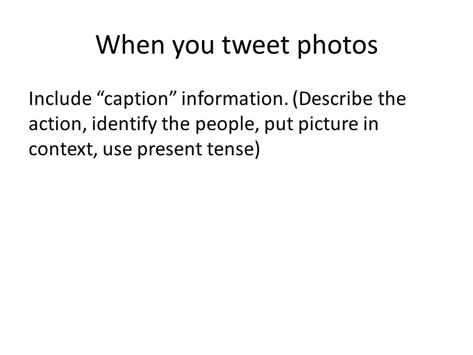 When you tweet photos Include caption information.