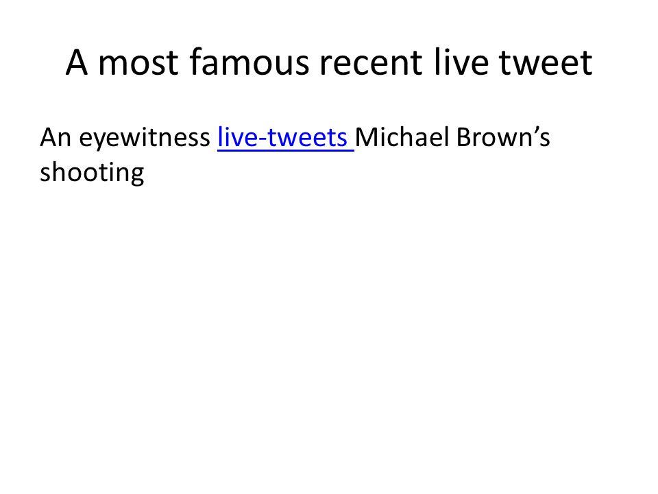 A most famous recent live tweet An eyewitness live-tweets Michael Brown's shootinglive-tweets