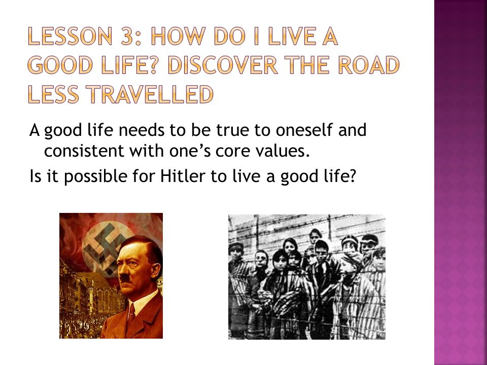 A good life needs to be true to oneself and consistent with one's core values. Is it possible for Hitler to live a good life?