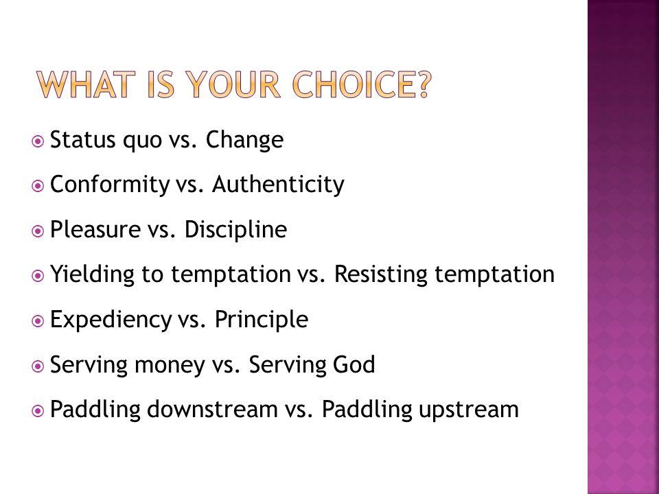  Status quo vs.Change  Conformity vs. Authenticity  Pleasure vs.
