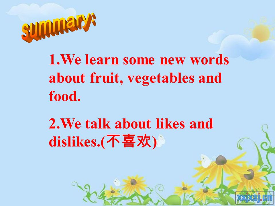 1.We learn some new words about fruit, vegetables and food. 2.We talk about likes and dislikes.( 不喜欢 )