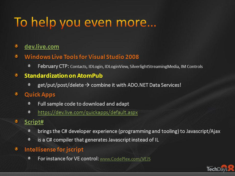dev.live.com Windows Live Tools for Visual Studio 2008 February CTP: Contacts, IDLogin, IDLoginView, SilverlightStreamingMedia, IM Controls Standardization on AtomPub get/put/post/delete  combine it with ADO.NET Data Services.