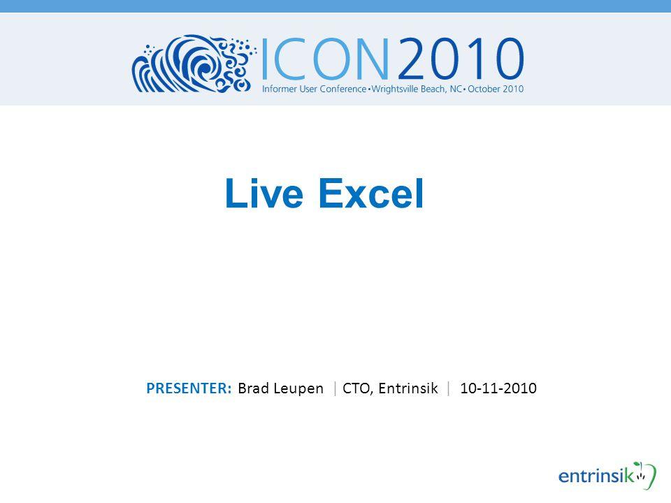 Live Excel PRESENTER: Brad Leupen | CTO, Entrinsik | 10-11-2010