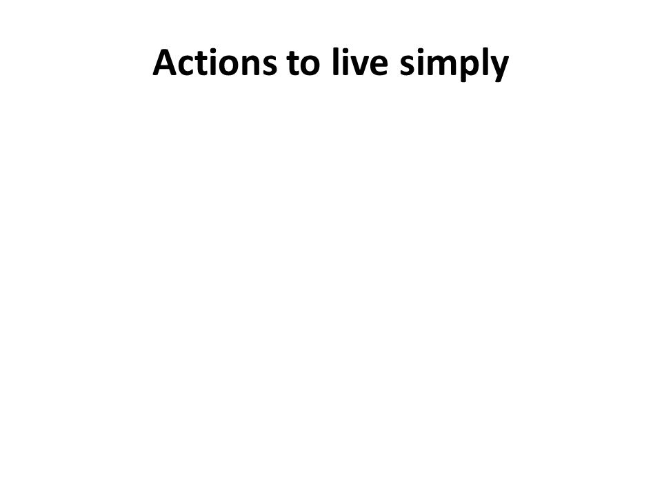 Actions to live simply
