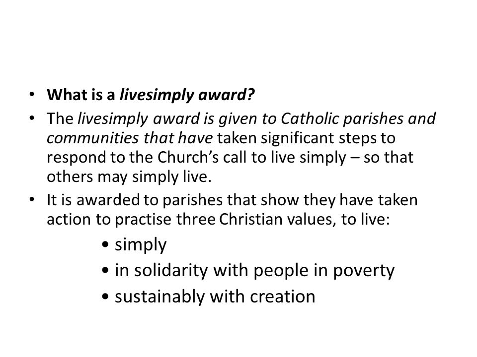 What is a livesimply award? The livesimply award is given to Catholic parishes and communities that have taken significant steps to respond to the Chu