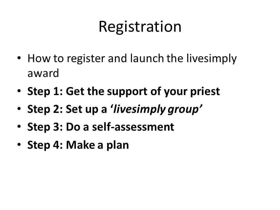 Registration How to register and launch the livesimply award Step 1: Get the support of your priest Step 2: Set up a 'livesimply group' Step 3: Do a s