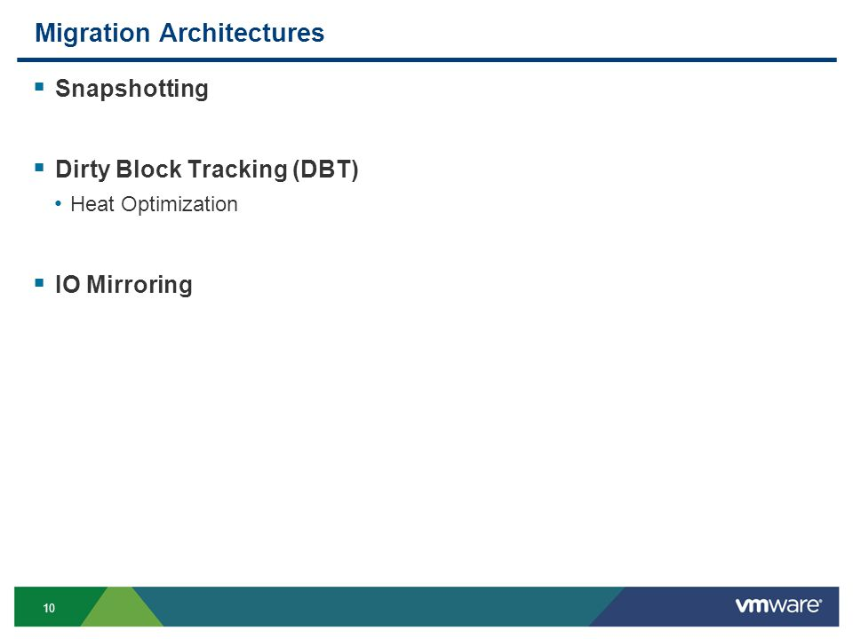 10 Migration Architectures  Snapshotting  Dirty Block Tracking (DBT) Heat Optimization  IO Mirroring