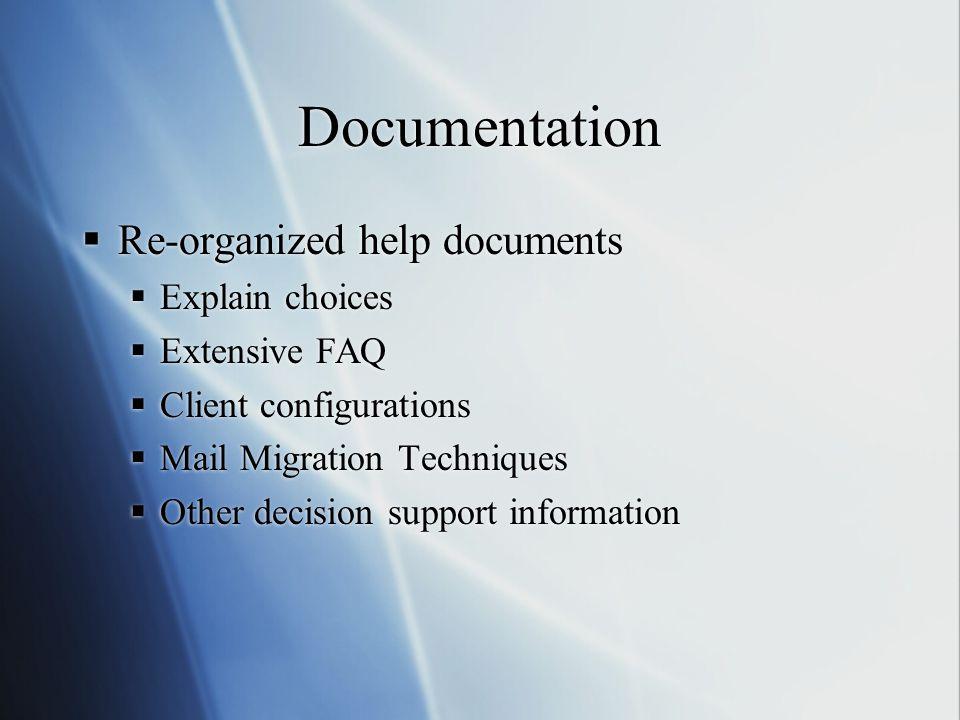 Documentation  Re-organized help documents  Explain choices  Extensive FAQ  Client configurations  Mail Migration Techniques  Other decision sup