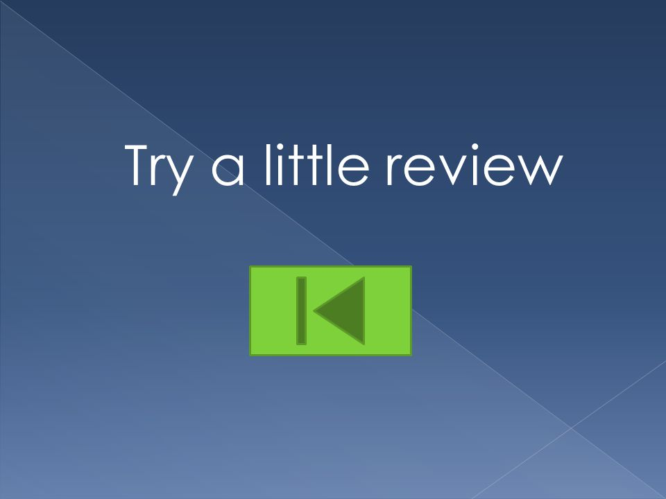 Try a little review