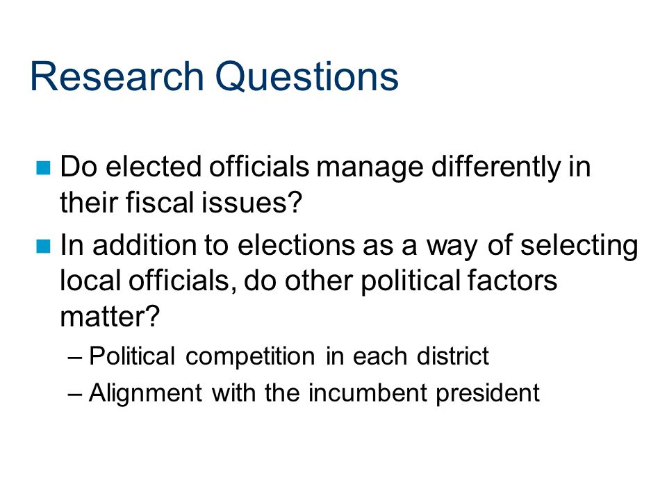 Research Questions Do elected officials manage differently in their fiscal issues.