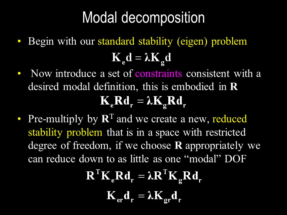 Modal decomposition Begin with our standard stability (eigen) problem Now introduce a set of constraints consistent with a desired modal definition, t