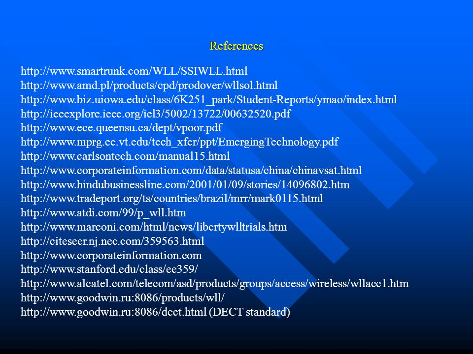 References http://www.smartrunk.com/WLL/SSIWLL.html http://www.amd.pl/products/cpd/prodover/wllsol.html http://www.biz.uiowa.edu/class/6K251_park/Stud