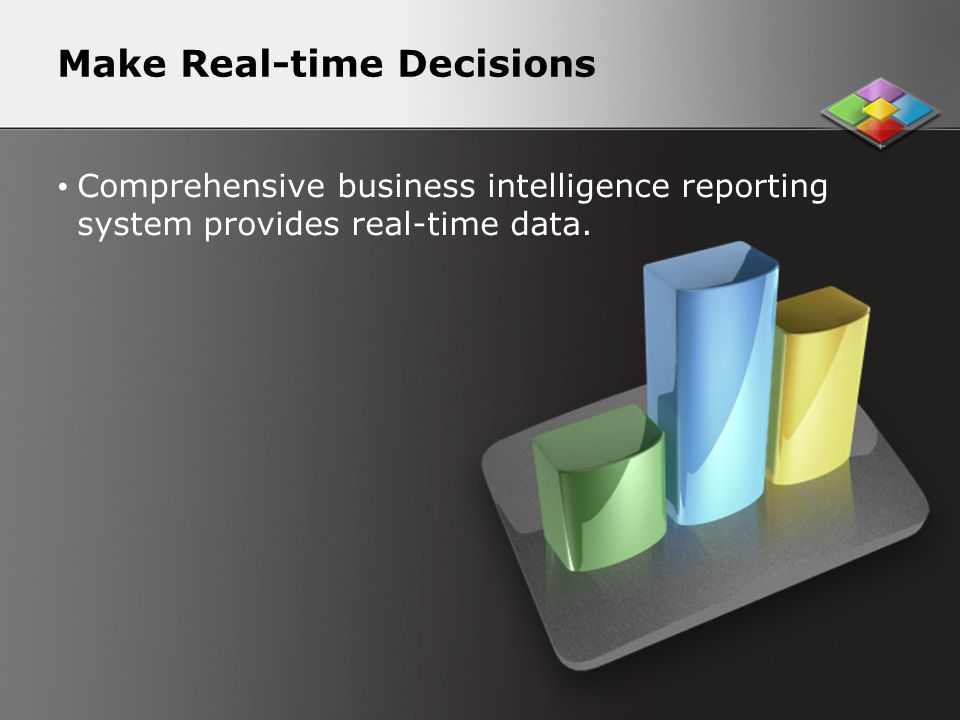 Make Real-time Decisions Comprehensive business intelligence reporting system provides real-time data.