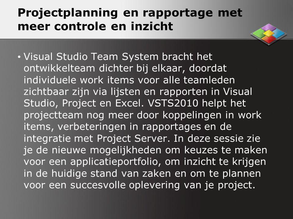 Projectplanning en rapportage met meer controle en inzicht Visual Studio Team System bracht het ontwikkelteam dichter bij elkaar, doordat individuele