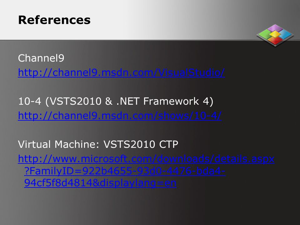 References Channel (VSTS2010 &.NET Framework 4)   Virtual Machine: VSTS2010 CTP   FamilyID=922b d bda4- 94cf5f8d4814&displaylang=en