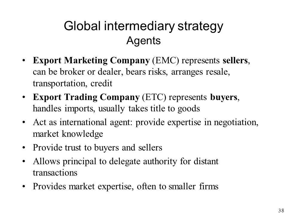 39 Global intermediary strategy More agents Piggyback arrangements: e.g.