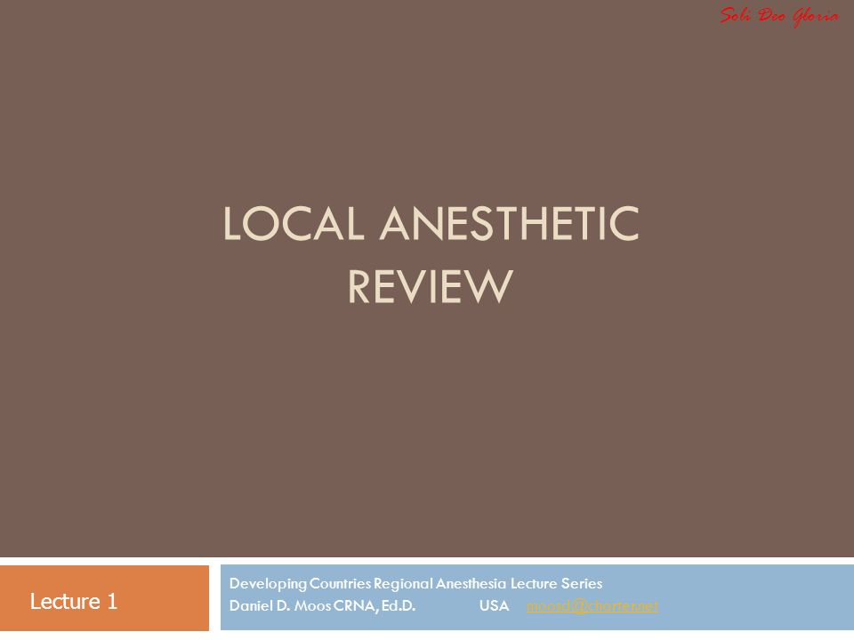 LOCAL ANESTHETIC REVIEW Developing Countries Regional Anesthesia Lecture Series Daniel D.