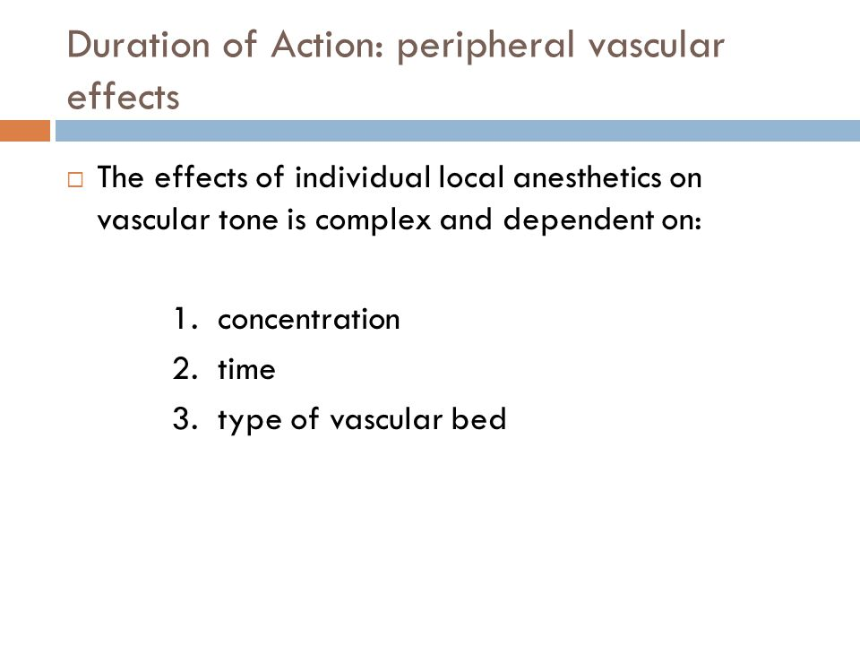 Duration of Action: peripheral vascular effects  The effects of individual local anesthetics on vascular tone is complex and dependent on: 1.