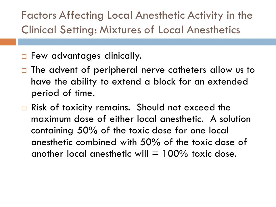 Factors Affecting Local Anesthetic Activity in the Clinical Setting: Mixtures of Local Anesthetics  Few advantages clinically.