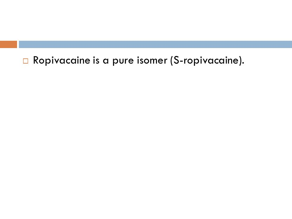  Ropivacaine is a pure isomer (S-ropivacaine).