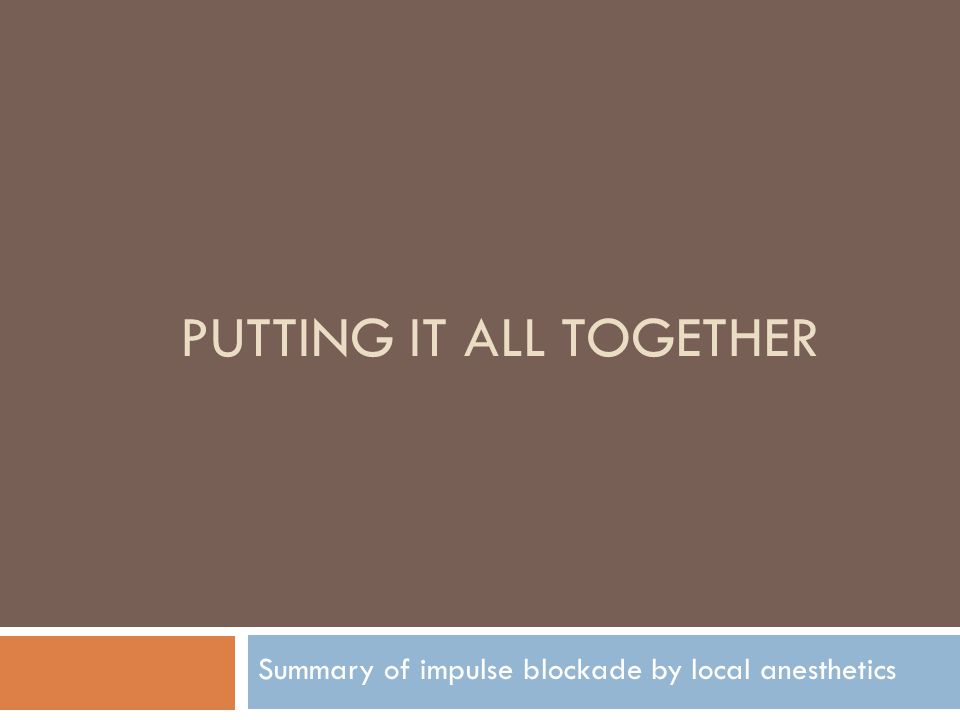 PUTTING IT ALL TOGETHER Summary of impulse blockade by local anesthetics