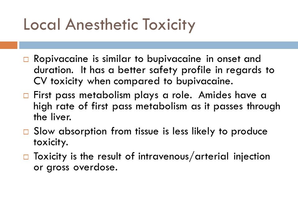 Local Anesthetic Toxicity  Ropivacaine is similar to bupivacaine in onset and duration.