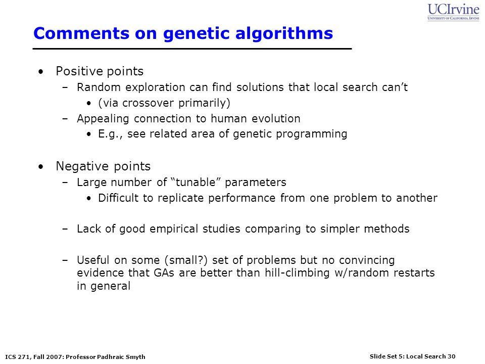 Slide Set 5: Local Search 30 ICS 271, Fall 2007: Professor Padhraic Smyth Comments on genetic algorithms Positive points –Random exploration can find