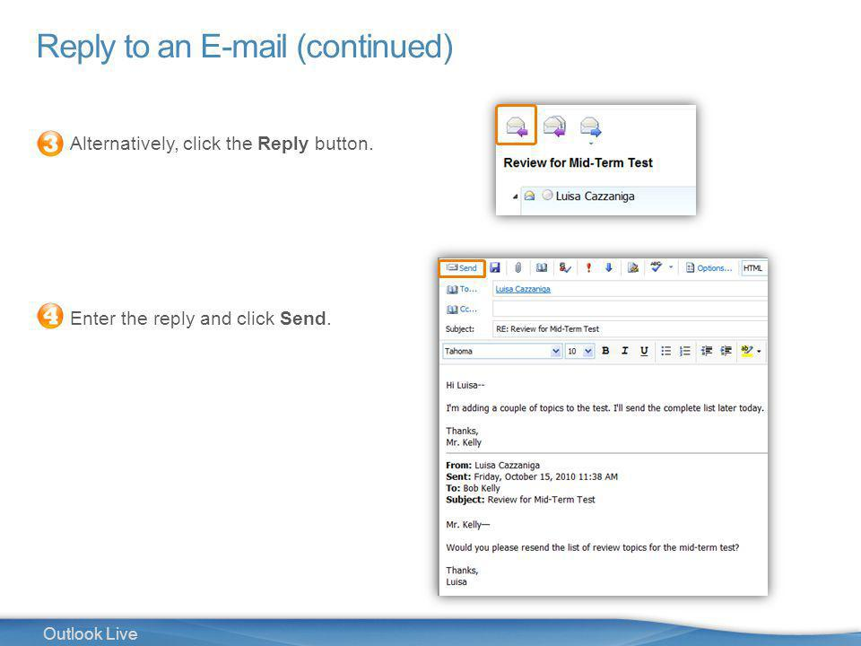 12 Outlook Live Reply to an E-mail (continued) Alternatively, click the Reply button.