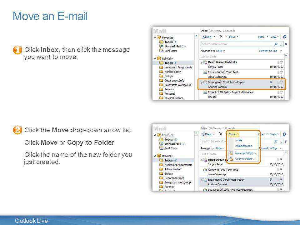 19 Outlook Live Move an E-mail Click Inbox, then click the message you want to move.