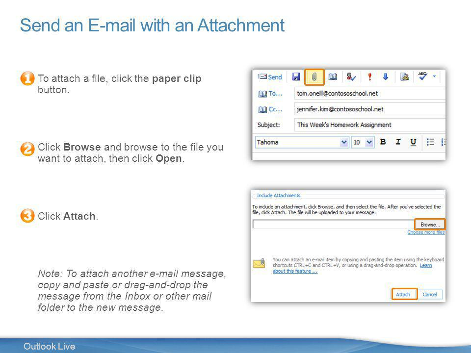 9 Outlook Live Send an E-mail with an Attachment To attach a file, click the paper clip button.