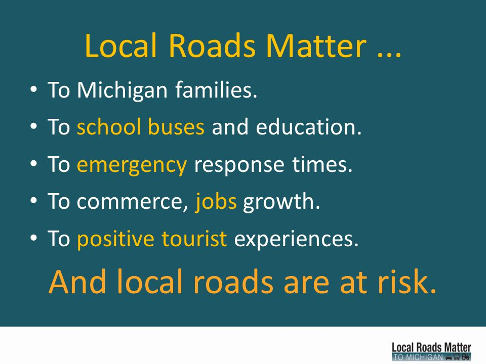 Why local roads matter.For > 85 percent of us a local road takes us home.