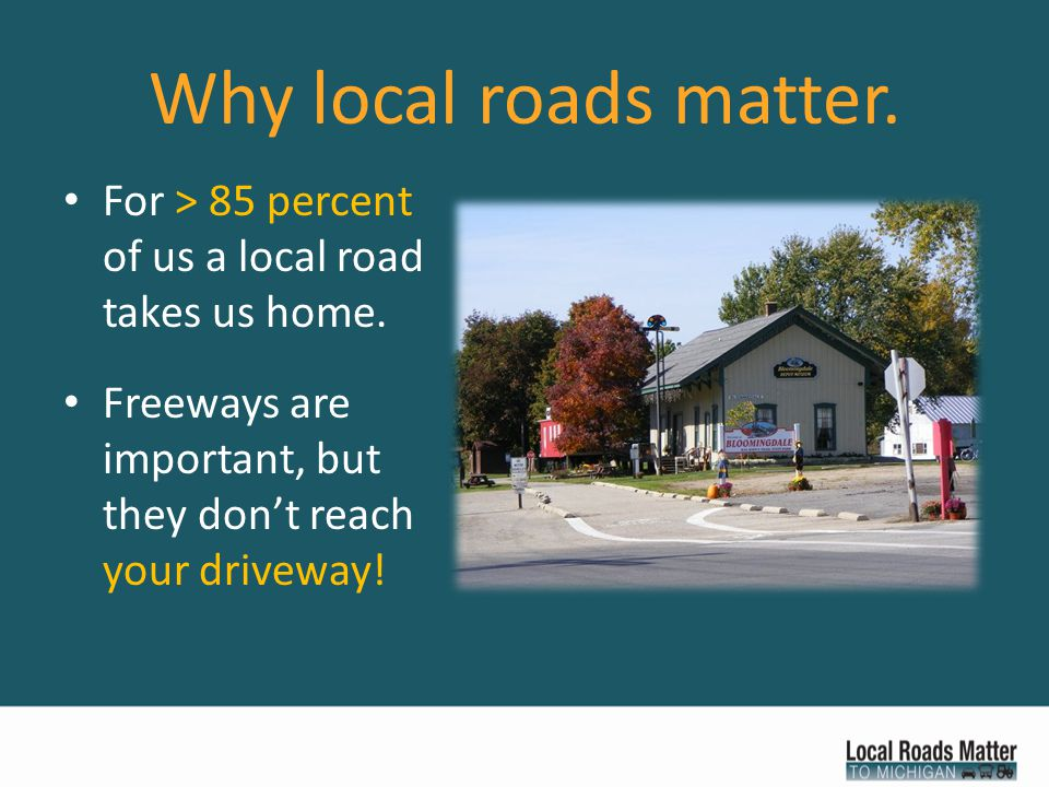 What's wrong with our local roads.Roads are paid for by federal, state and sometimes local taxes.