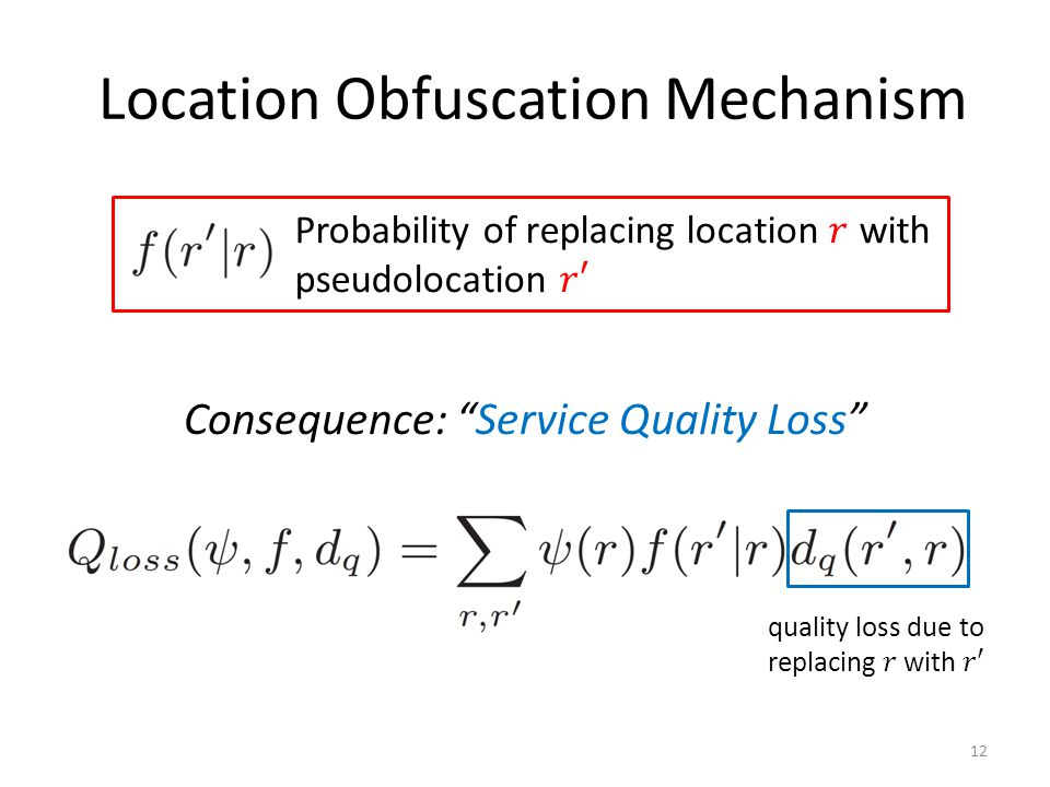 Location Obfuscation Mechanism Consequence: Service Quality Loss 12