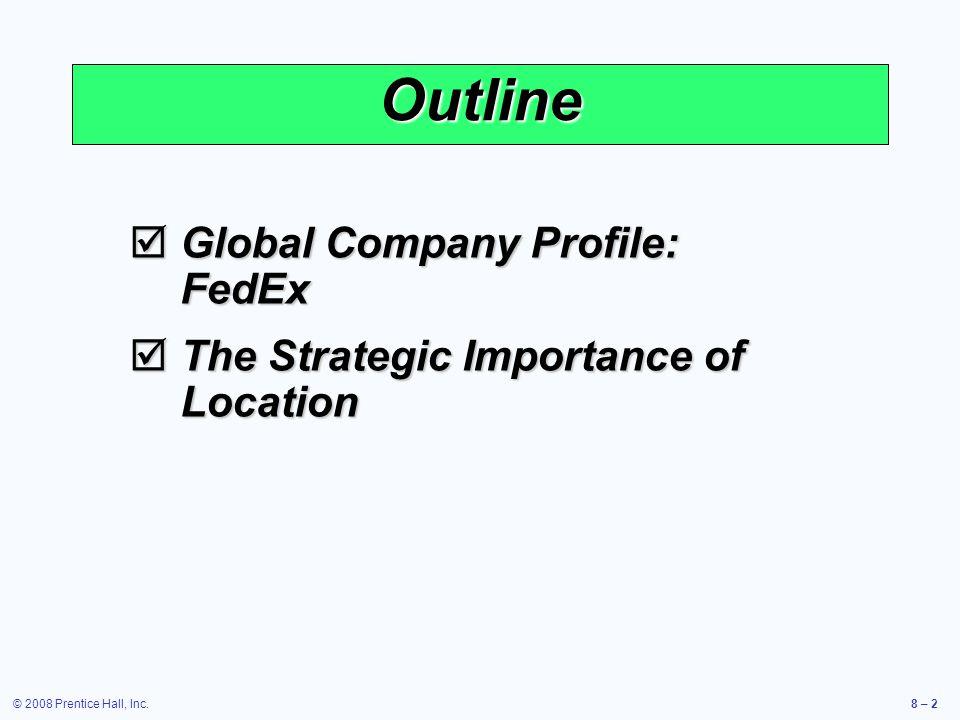 © 2008 Prentice Hall, Inc.8 – 2 Outline  Global Company Profile: FedEx  The Strategic Importance of Location