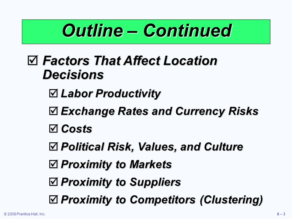 © 2008 Prentice Hall, Inc.8 – 3 Outline – Continued  Factors That Affect Location Decisions  Labor Productivity  Exchange Rates and Currency Risks