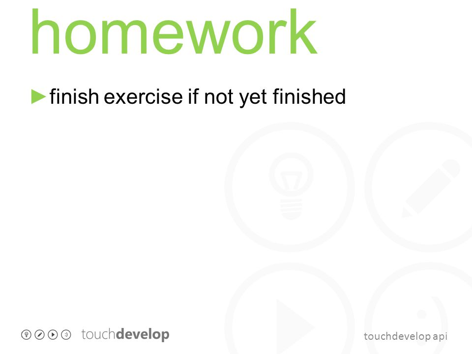 touchdevelop api homework ►finish exercise if not yet finished