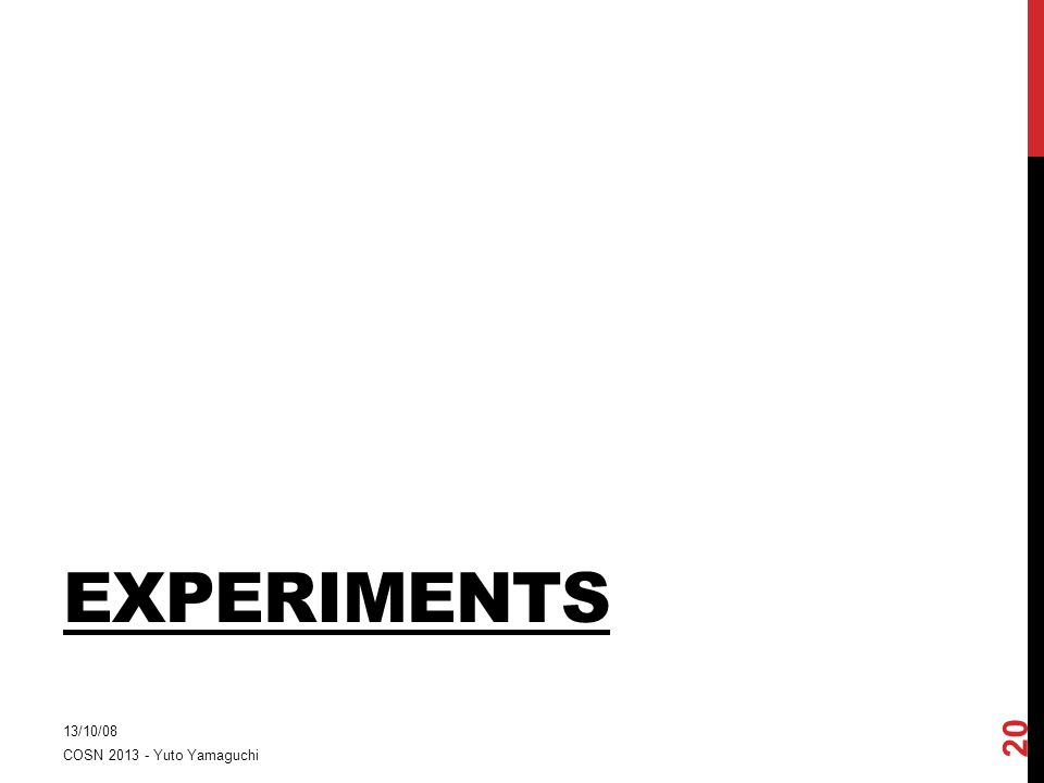 EXPERIMENTS 13/10/08 20 COSN 2013 - Yuto Yamaguchi