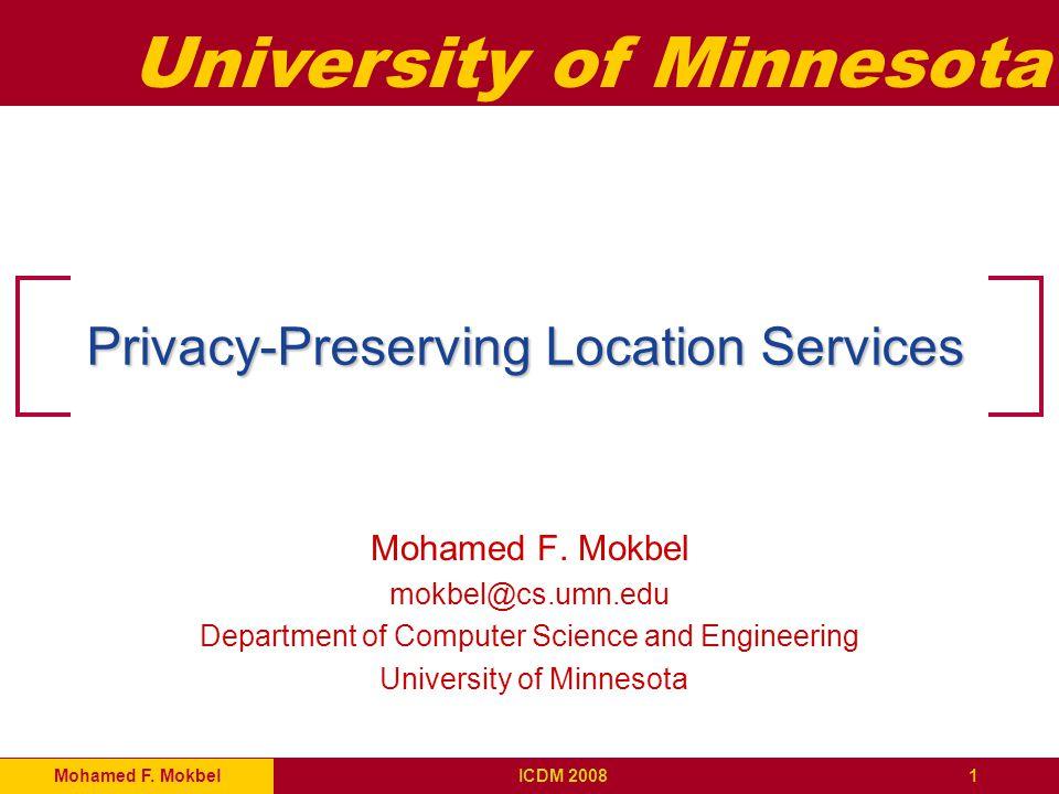 University of Minnesota Mohamed F. Mokbel1ICDM 2008 Privacy-Preserving Location Services Mohamed F.
