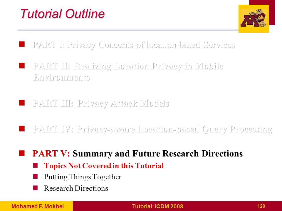 120 Tutorial: ICDM 2008Mohamed F. Mokbel Tutorial Outline