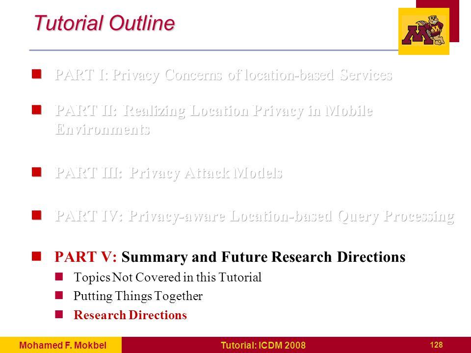 128 Tutorial: ICDM 2008Mohamed F. Mokbel Tutorial Outline
