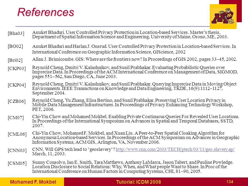 134 Tutorial: ICDM 2008Mohamed F. Mokbel References [Bha03] Anuket Bhaduri.
