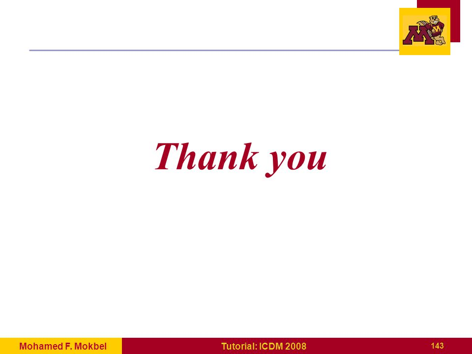 143 Tutorial: ICDM 2008Mohamed F. Mokbel Thank you