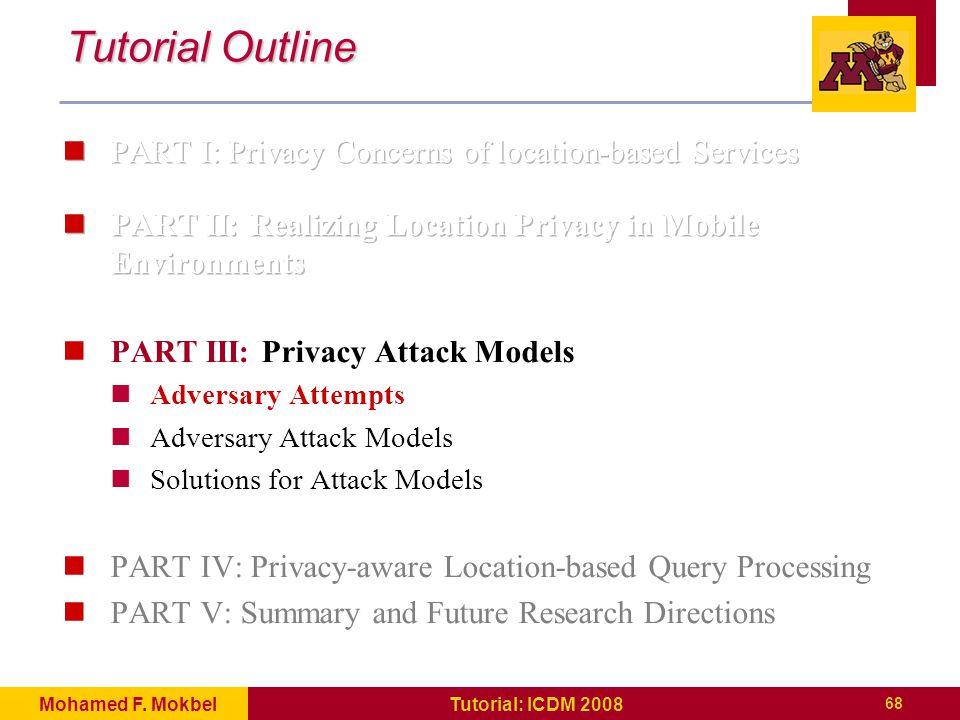 68 Tutorial: ICDM 2008Mohamed F. Mokbel Tutorial Outline