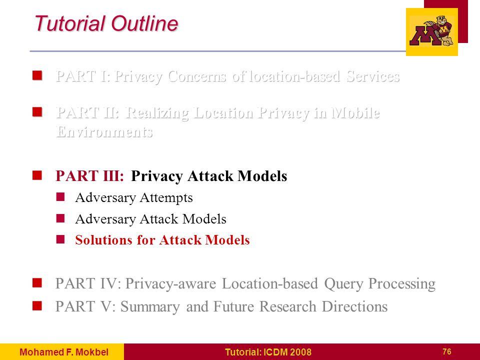 76 Tutorial: ICDM 2008Mohamed F. Mokbel Tutorial Outline