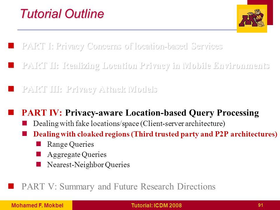 91 Tutorial: ICDM 2008Mohamed F. Mokbel Tutorial Outline