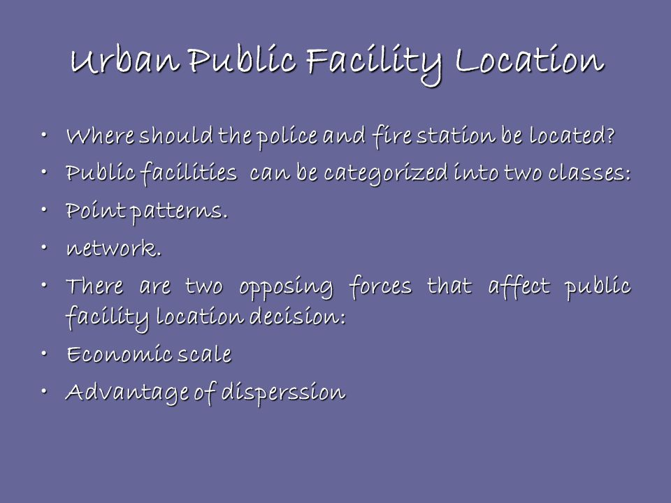 Urban Public Facility Location Where should the police and fire station be located?Where should the police and fire station be located.