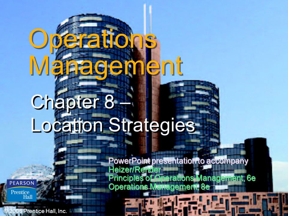 © 2006 Prentice Hall, Inc.8 – 1 Operations Management Chapter 8 – Location Strategies © 2006 Prentice Hall, Inc.