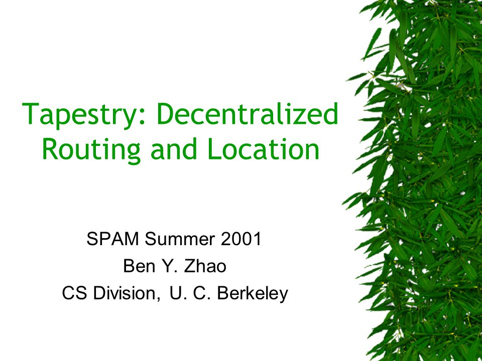 Tapestry: Decentralized Routing and Location SPAM Summer 2001 Ben Y.