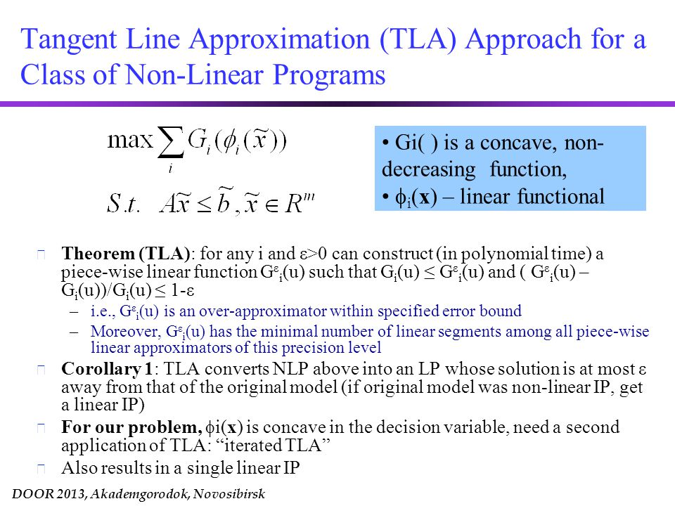 DOOR 2013, Akademgorodok, Novosibirsk Tangent Line Approximation (TLA) Approach for a Class of Non-Linear Programs u Theorem (TLA): for any i and ε>0