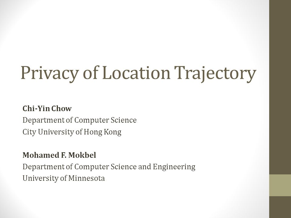 Privacy of Location Trajectory Chi-Yin Chow Department of Computer Science City University of Hong Kong Mohamed F.